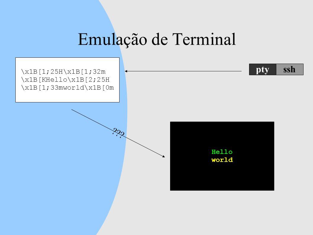 Emulação de Terminal ptyssh \x1B[1;25H\x1B[1;32m \x1B[KHello\x1B[2;25H \x1B[1;33mworld\x1B[0m ??.
