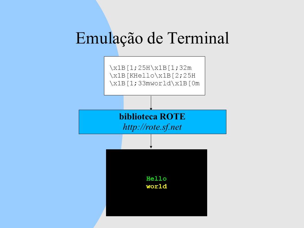 Emulação de Terminal \x1B[1;25H\x1B[1;32m \x1B[KHello\x1B[2;25H \x1B[1;33mworld\x1B[0m Hello world biblioteca ROTE http://rote.sf.net