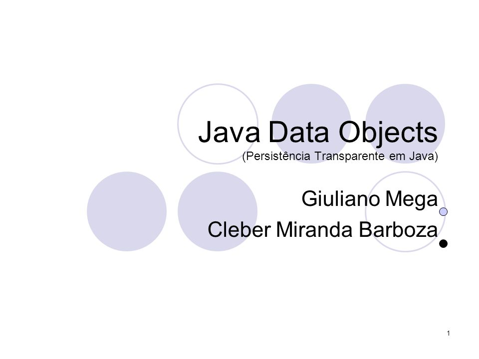 1 Java Data Objects (Persistência Transparente em Java) Giuliano Mega Cleber Miranda Barboza