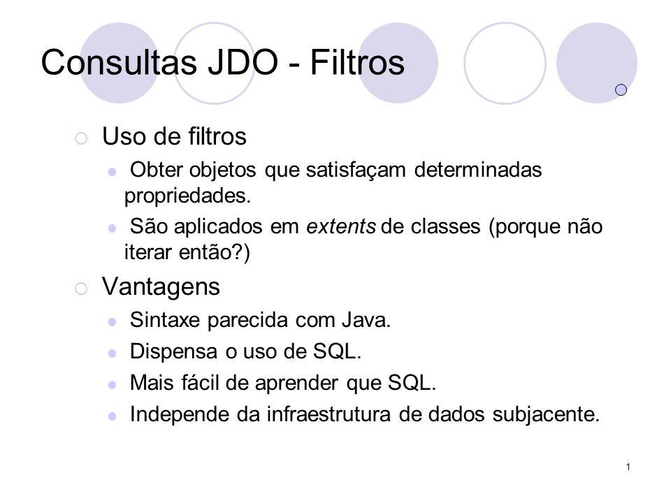 1 Consultas JDO - Filtros Uso de filtros Obter objetos que satisfaçam determinadas propriedades.
