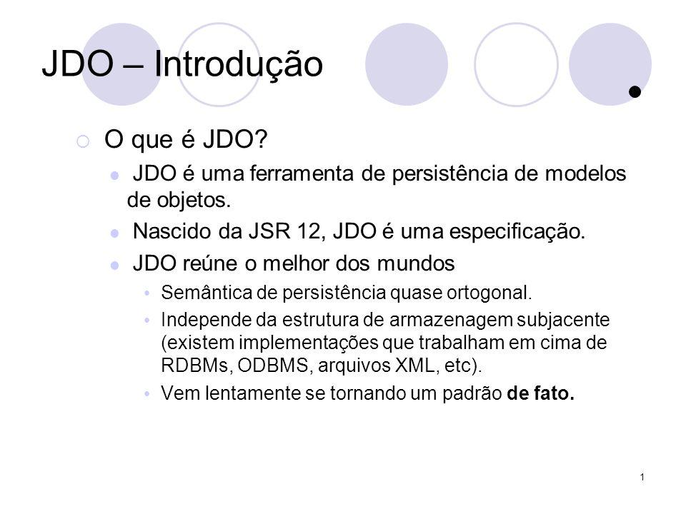 1 JDO – Introdução O que é JDO. JDO é uma ferramenta de persistência de modelos de objetos.