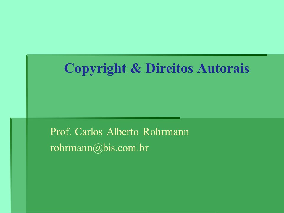 Copyright & Direitos Autorais Prof. Carlos Alberto Rohrmann rohrmann@bis.com.br