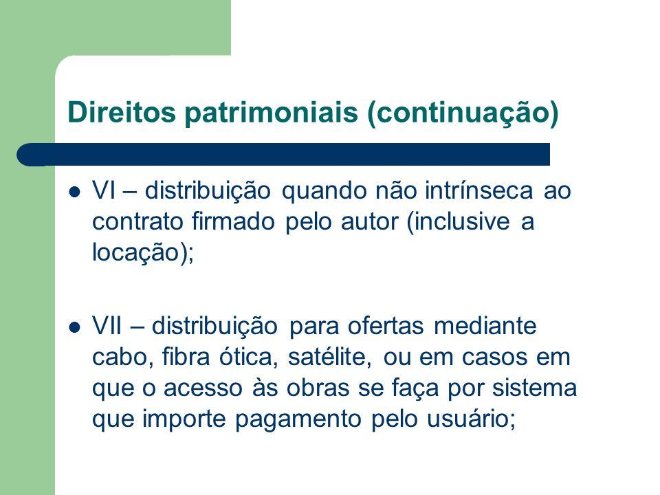 Direitos patrimoniais (continuação) VI – distribuição quando não intrínseca ao contrato firmado pelo autor (inclusive a locação); VII – distribuição p