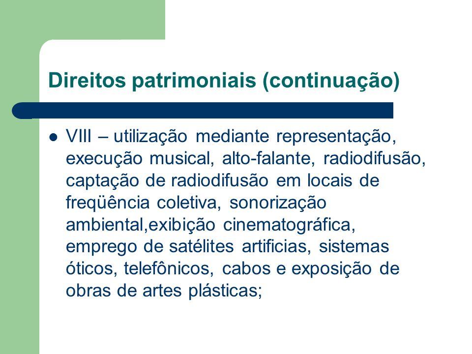 Direitos patrimoniais (continuação) VIII – utilização mediante representação, execução musical, alto-falante, radiodifusão, captação de radiodifusão e