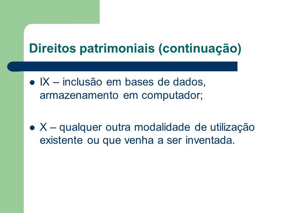 Direitos patrimoniais (continuação) IX – inclusão em bases de dados, armazenamento em computador; X – qualquer outra modalidade de utilização existent