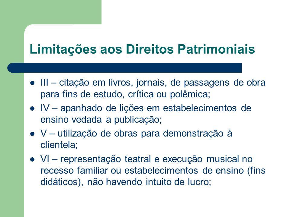Limitações aos Direitos Patrimoniais III – citação em livros, jornais, de passagens de obra para fins de estudo, crítica ou polêmica; IV – apanhado de