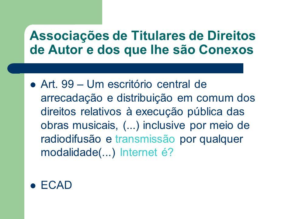 Associações de Titulares de Direitos de Autor e dos que lhe são Conexos Art. 99 – Um escritório central de arrecadação e distribuição em comum dos dir