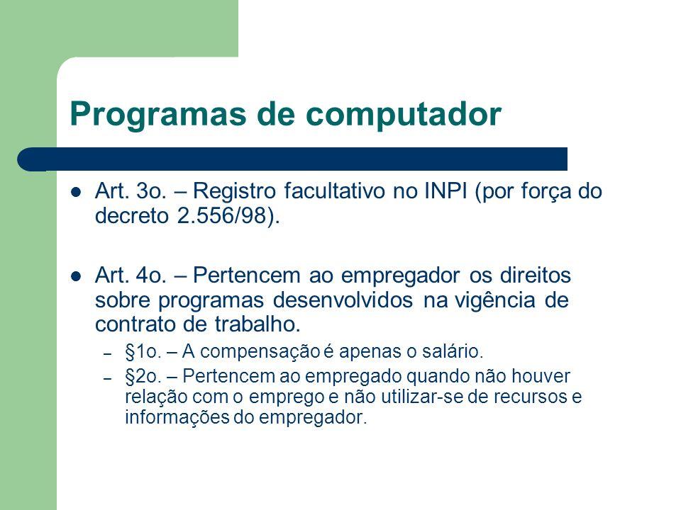 Programas de computador Art. 3o. – Registro facultativo no INPI (por força do decreto 2.556/98). Art. 4o. – Pertencem ao empregador os direitos sobre