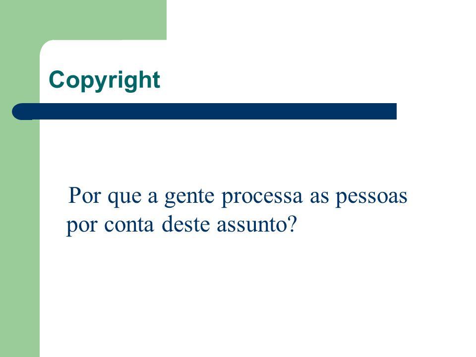 Copyright Por que a gente processa as pessoas por conta deste assunto?