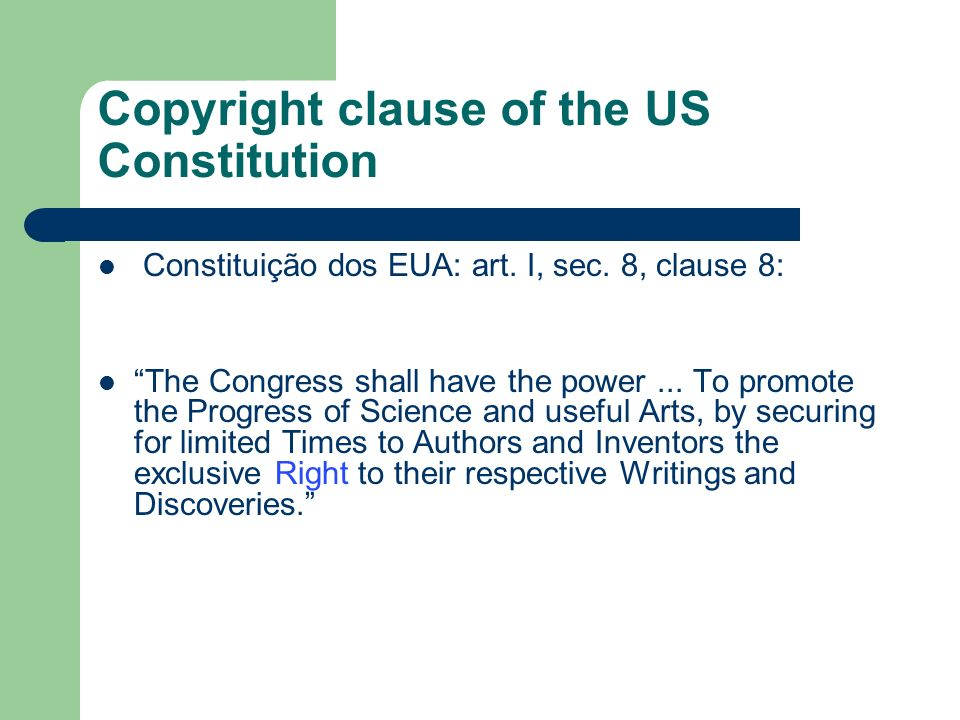 Copyright clause of the US Constitution Constituição dos EUA: art.