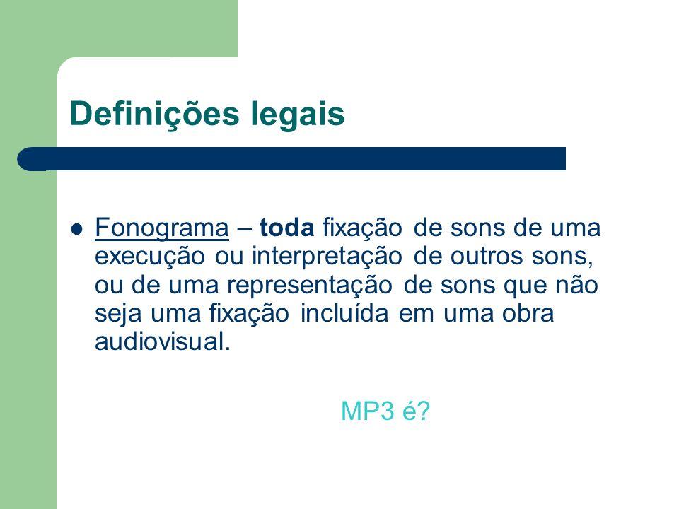 Definições legais Fonograma – toda fixação de sons de uma execução ou interpretação de outros sons, ou de uma representação de sons que não seja uma f