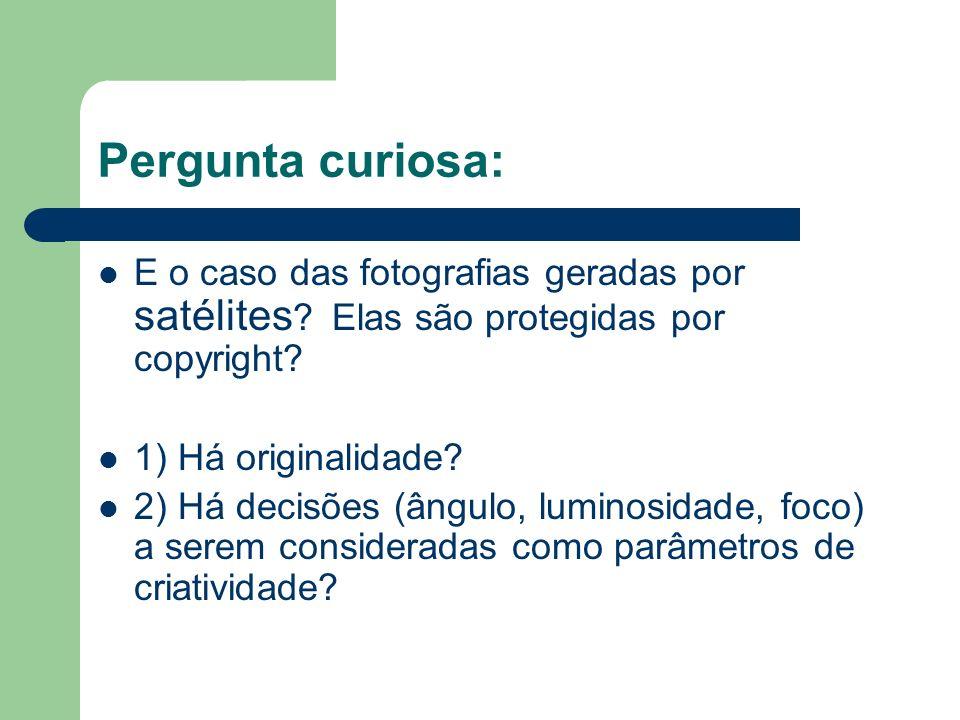 Pergunta curiosa: E o caso das fotografias geradas por satélites ? Elas são protegidas por copyright? 1) Há originalidade? 2) Há decisões (ângulo, lum