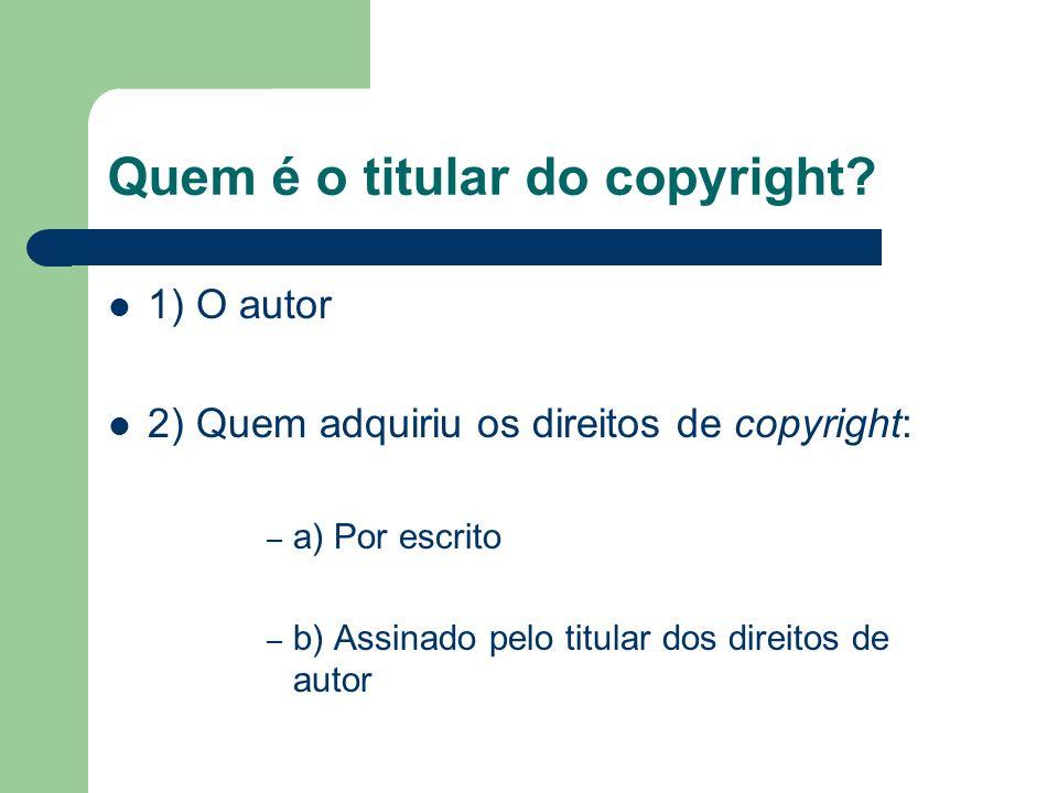 Quem é o titular do copyright? 1) O autor 2) Quem adquiriu os direitos de copyright: – a) Por escrito – b) Assinado pelo titular dos direitos de autor