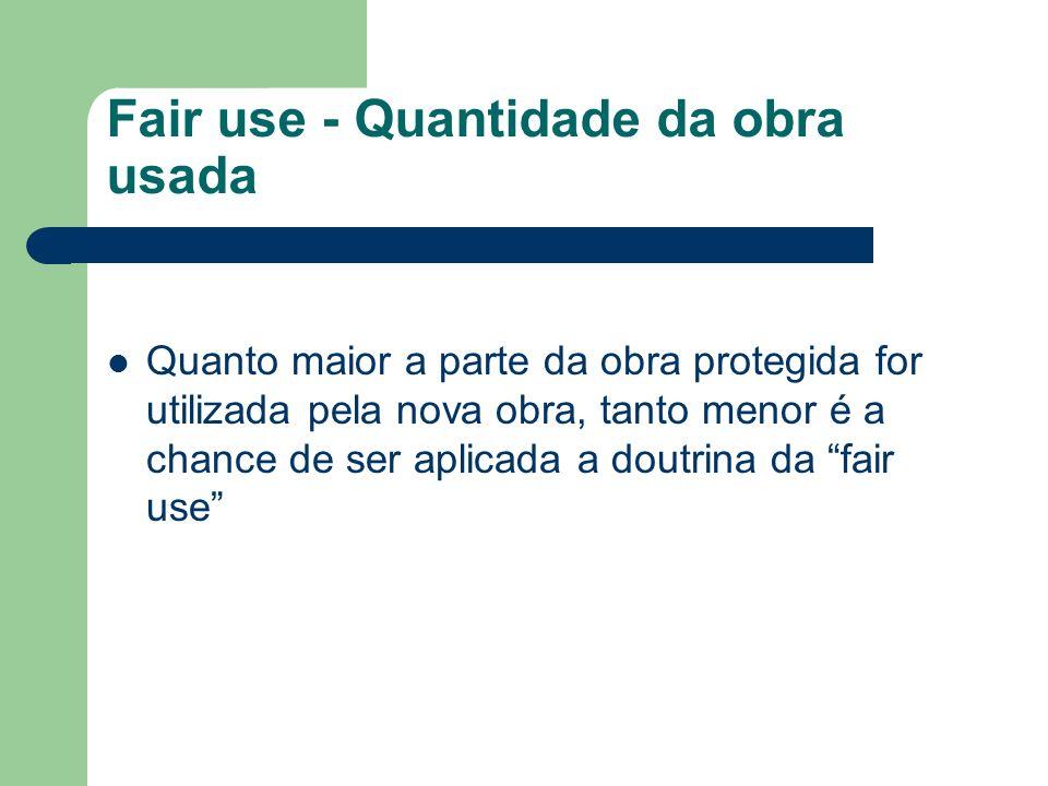 Fair use - Quantidade da obra usada Quanto maior a parte da obra protegida for utilizada pela nova obra, tanto menor é a chance de ser aplicada a dout
