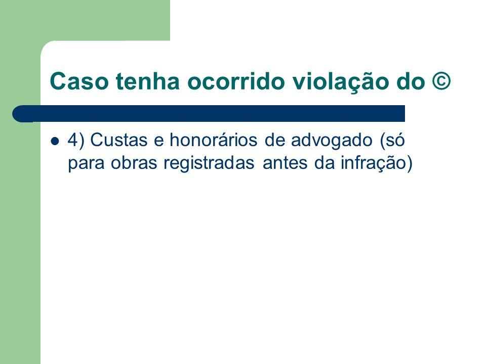 Caso tenha ocorrido violação do © 4) Custas e honorários de advogado (só para obras registradas antes da infração)