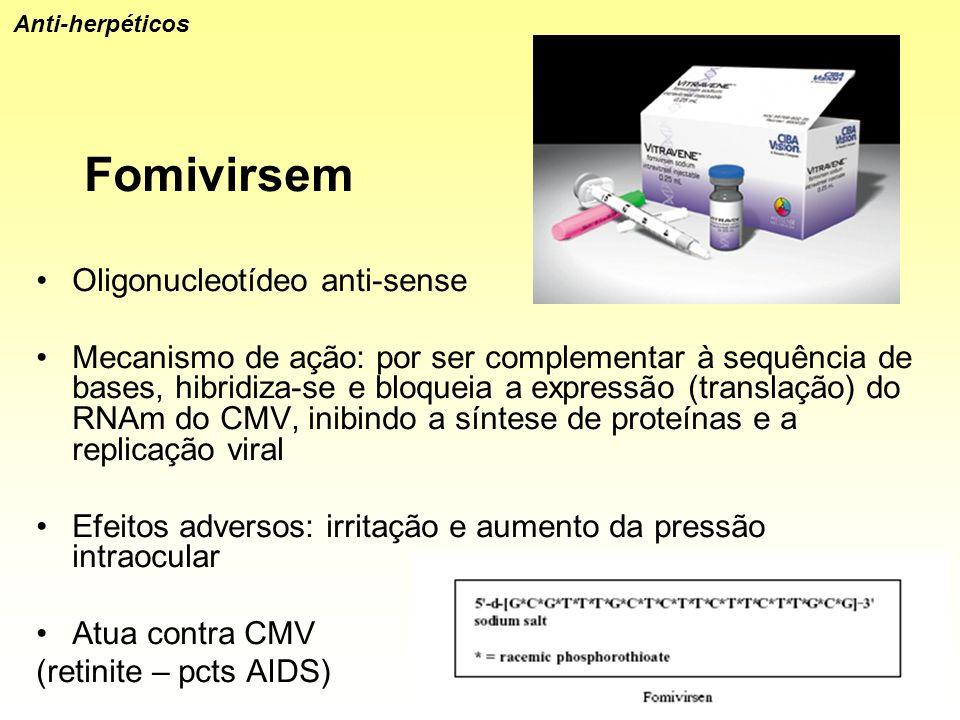 Fomivirsem Oligonucleotídeo anti-sense Mecanismo de ação: por ser complementar à sequência de bases, hibridiza-se e bloqueia a expressão (translação)