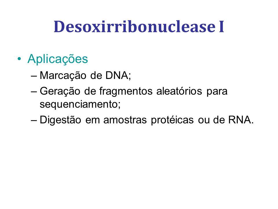 Aplicações –Marcação de DNA; –Geração de fragmentos aleatórios para sequenciamento; –Digestão em amostras protéicas ou de RNA.