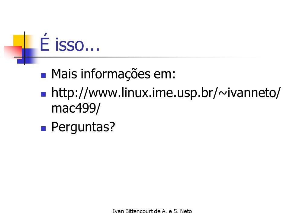 Ivan Bittencourt de A. e S. Neto É isso... Mais informações em: http://www.linux.ime.usp.br/~ivanneto/ mac499/ Perguntas?