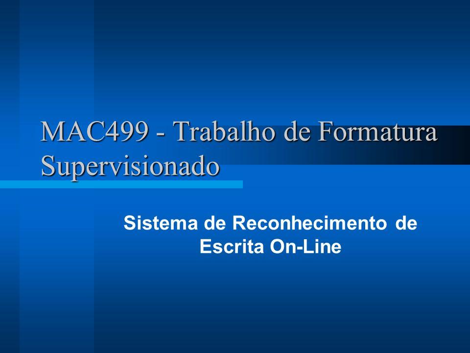MAC499 - Trabalho de Formatura Supervisionado Sistema de Reconhecimento de Escrita On-Line