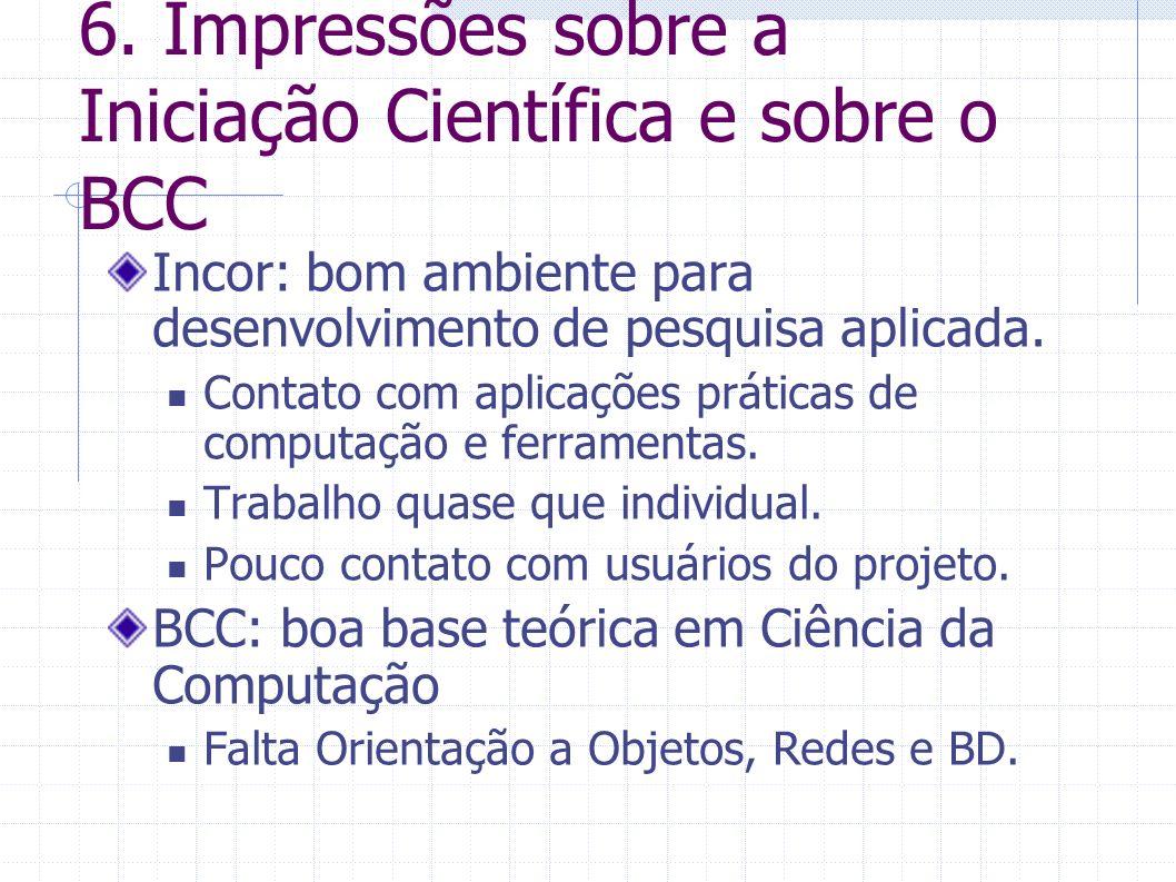 6. Impressões sobre a Iniciação Científica e sobre o BCC Incor: bom ambiente para desenvolvimento de pesquisa aplicada. Contato com aplicações prática