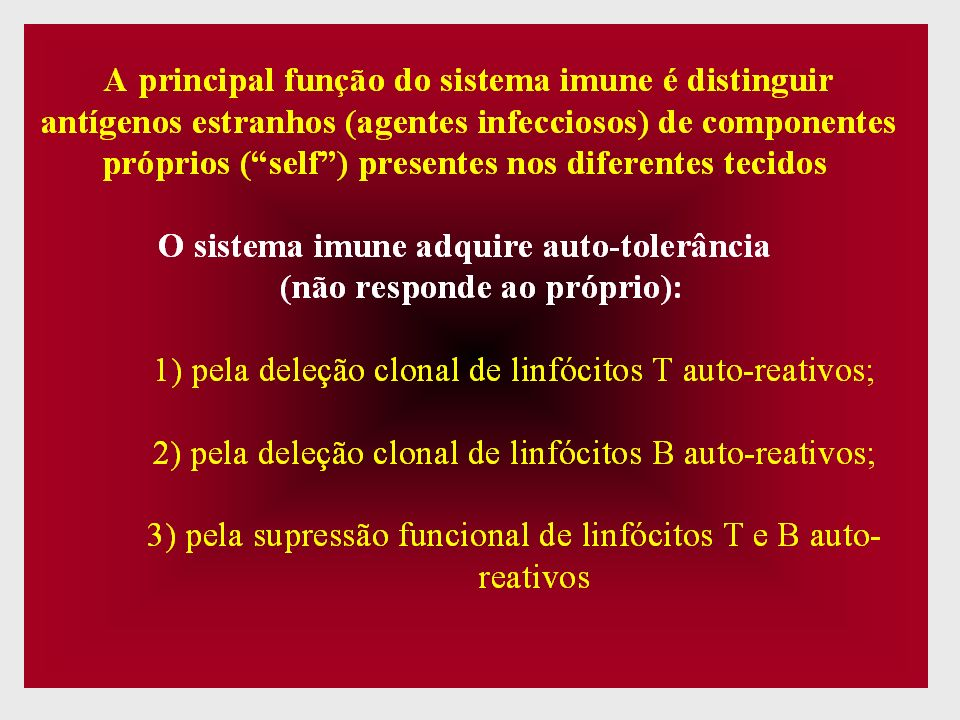 Autoimunidade Definida como uma quebra dos mecanismos responsáveis pela tolerância imunológica.