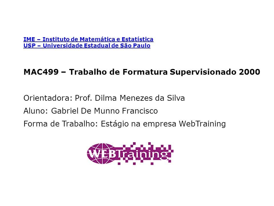 IME – Instituto de Matemática e Estatística USP – Universidade Estadual de São Paulo MAC499 – Trabalho de Formatura Supervisionado 2000 Orientadora: Prof.
