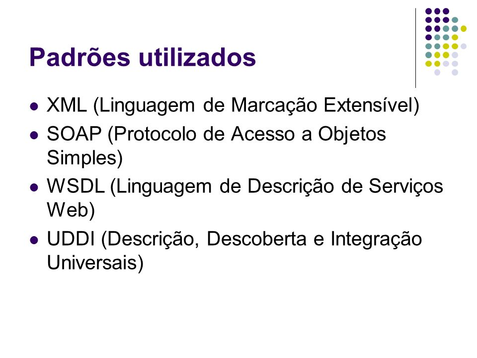 Padrões utilizados XML (Linguagem de Marcação Extensível) SOAP (Protocolo de Acesso a Objetos Simples) WSDL (Linguagem de Descrição de Serviços Web) U