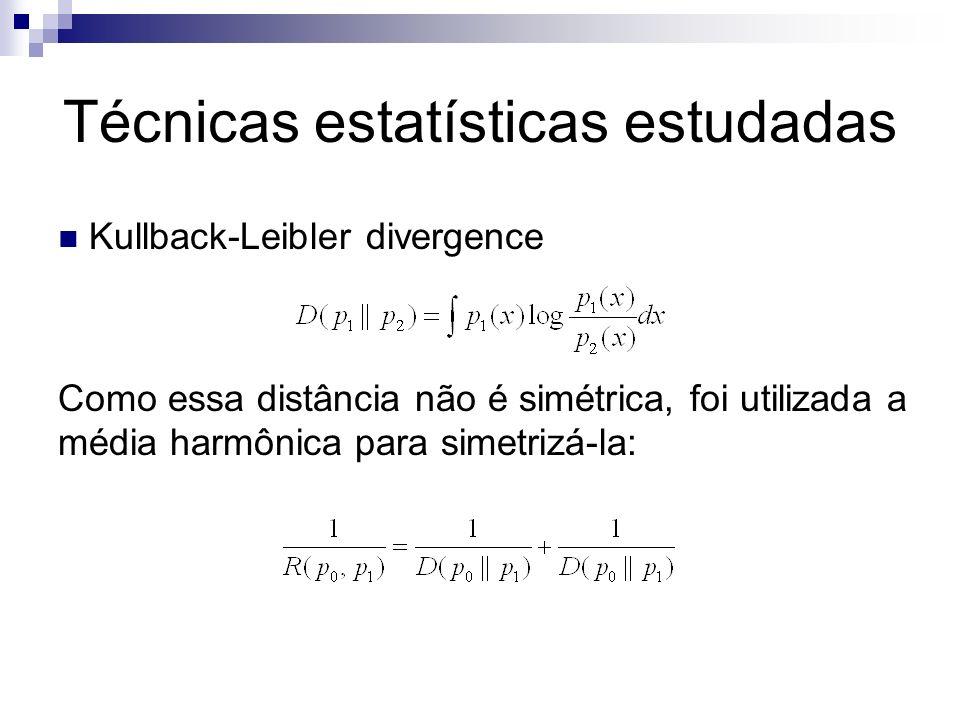 Técnicas estatísticas estudadas Kullback-Leibler divergence Como essa distância não é simétrica, foi utilizada a média harmônica para simetrizá-la: