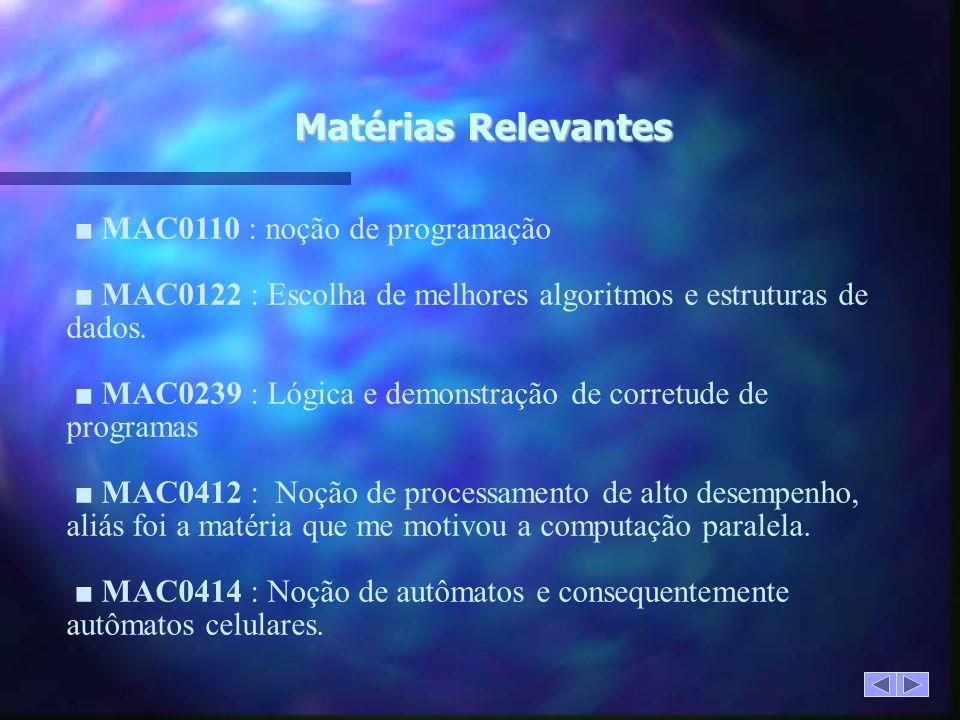 Matérias Relevantes MAC0110 : noção de programação MAC0122 : Escolha de melhores algoritmos e estruturas de dados.