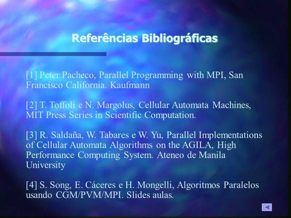 Referências Bibliográficas [1] Peter Pacheco, Parallel Programming with MPI, San Francisco California.