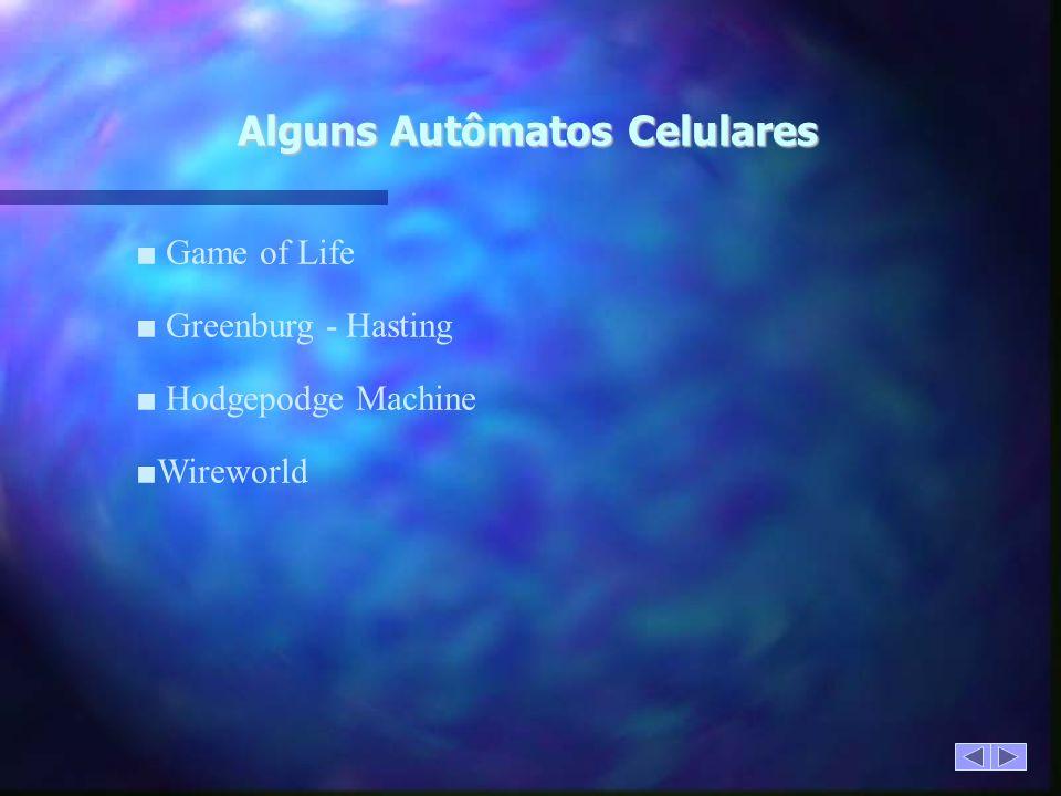 Alguns Autômatos Celulares Game of Life Greenburg - Hasting Hodgepodge Machine Wireworld