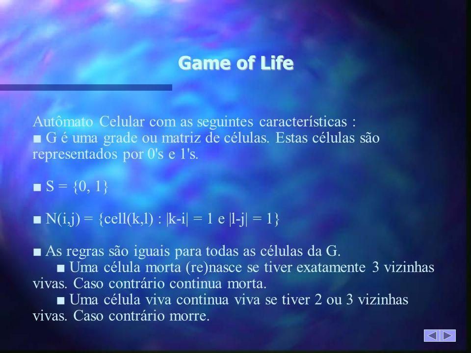 Game of Life Autômato Celular com as seguintes características : G é uma grade ou matriz de células.