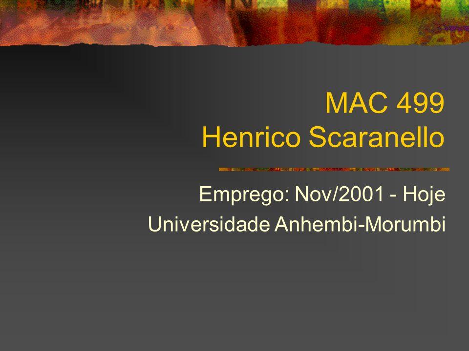MAC 499 Henrico Scaranello Emprego: Nov/2001 - Hoje Universidade Anhembi-Morumbi