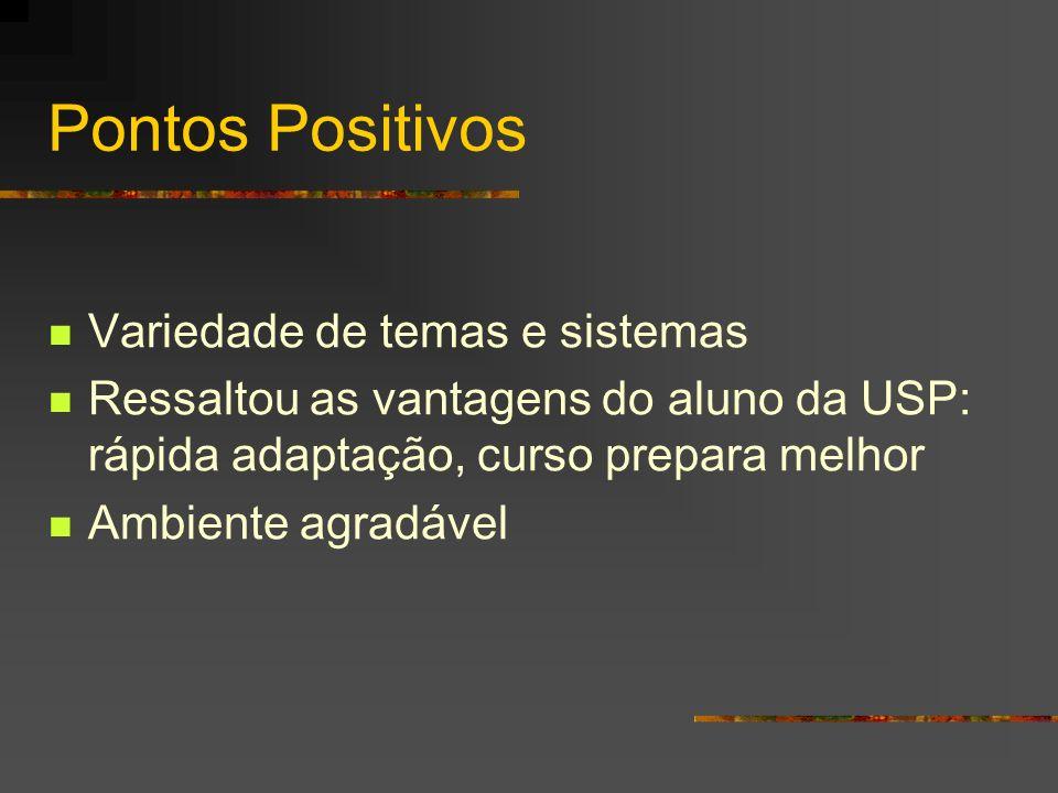 Pontos Positivos Variedade de temas e sistemas Ressaltou as vantagens do aluno da USP: rápida adaptação, curso prepara melhor Ambiente agradável