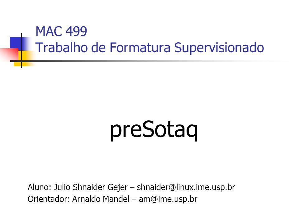 MAC 499 Trabalho de Formatura Supervisionado preSotaq Aluno: Julio Shnaider Gejer – shnaider@linux.ime.usp.br Orientador: Arnaldo Mandel – am@ime.usp.