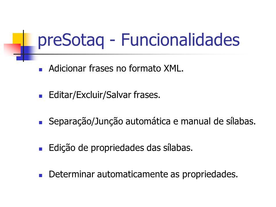 preSotaq - Funcionalidades Adicionar frases no formato XML. Editar/Excluir/Salvar frases. Separação/Junção automática e manual de sílabas. Edição de p