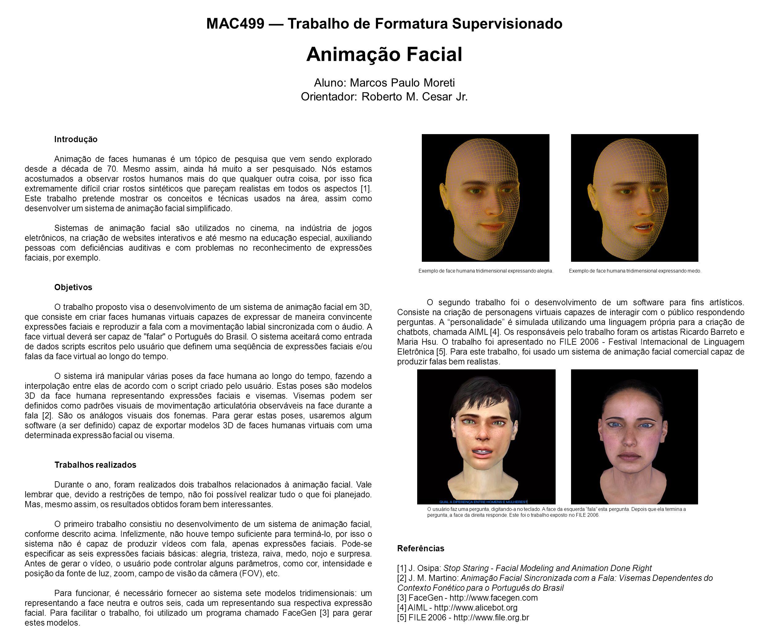 MAC499 Trabalho de Formatura Supervisionado Animação Facial Aluno: Marcos Paulo Moreti Orientador: Roberto M. Cesar Jr. Introdução Animação de faces h