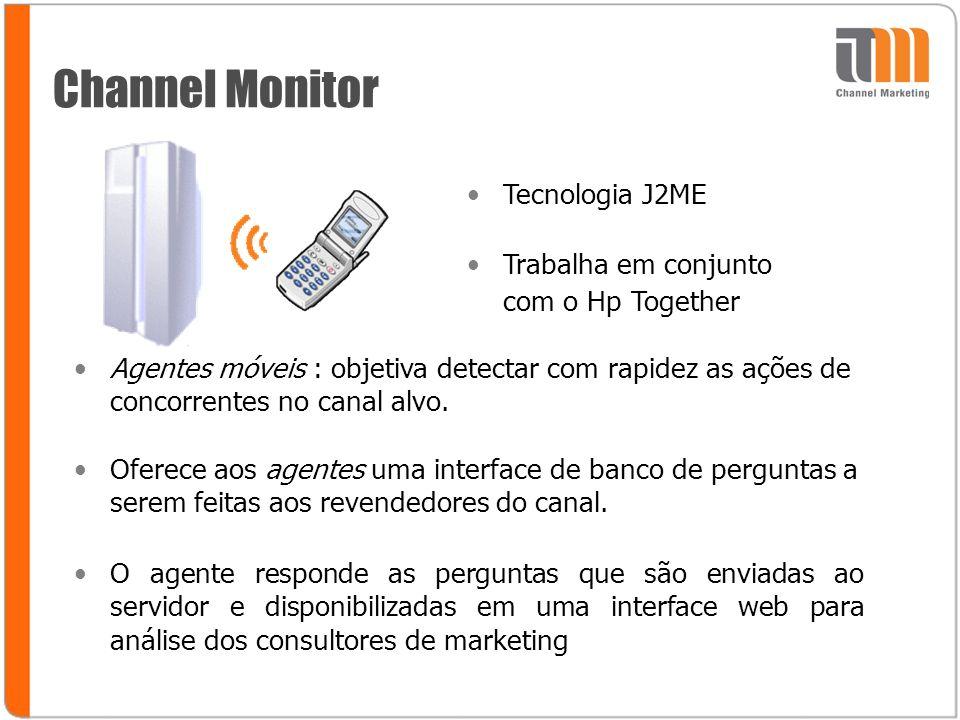 Channel Monitor Tecnologia J2ME Trabalha em conjunto com o Hp Together Agentes móveis : objetiva detectar com rapidez as ações de concorrentes no canal alvo.