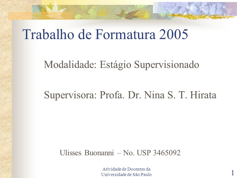 Atividade de Docentes da Universidade de São Paulo 1 Trabalho de Formatura 2005 Modalidade: Estágio Supervisionado Supervisora: Profa.