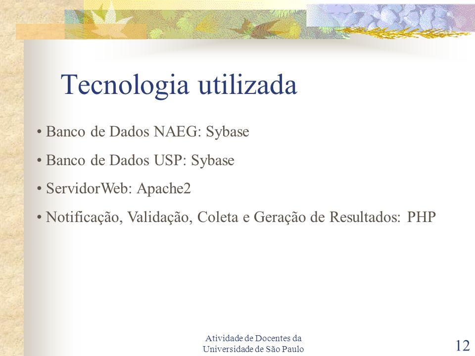 Atividade de Docentes da Universidade de São Paulo 12 Tecnologia utilizada Banco de Dados NAEG: Sybase Banco de Dados USP: Sybase ServidorWeb: Apache2 Notificação, Validação, Coleta e Geração de Resultados: PHP