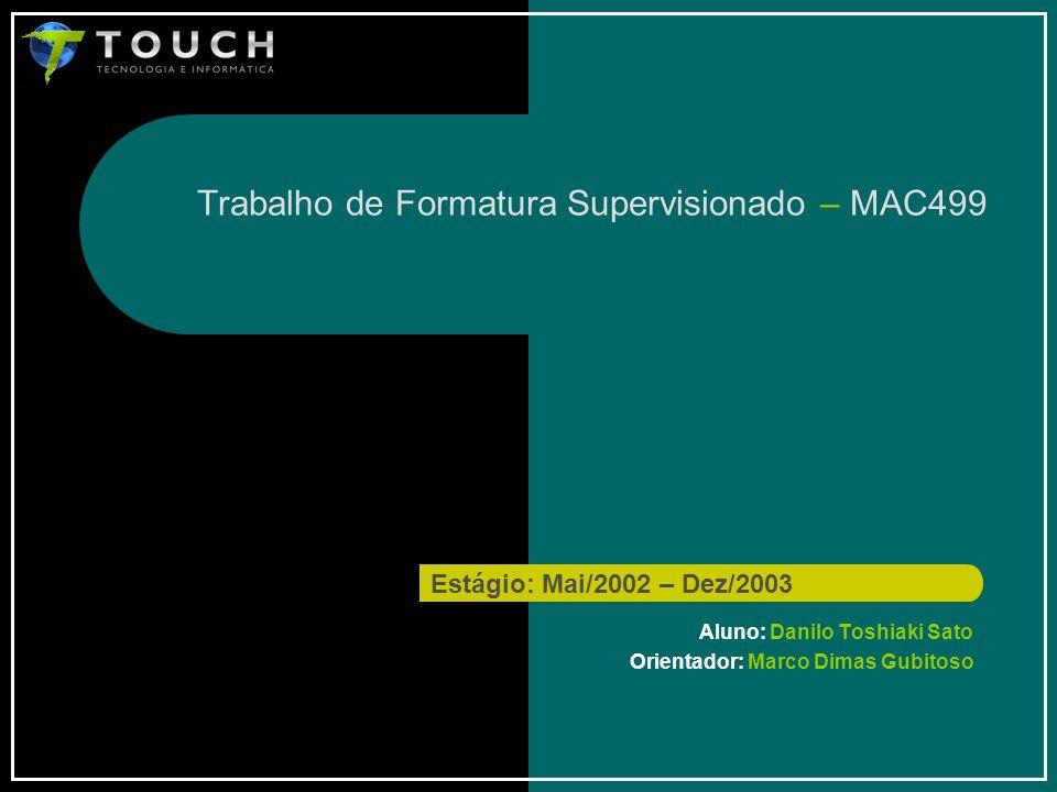 Trabalho de Formatura Supervisionado – MAC499 Aluno: Danilo Toshiaki Sato Orientador: Marco Dimas Gubitoso Estágio: Mai/2002 – Dez/2003