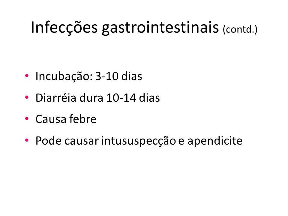 Infecções gastrointestinais (contd.) Incubação: 3-10 dias Diarréia dura 10-14 dias Causa febre Pode causar intususpecção e apendicite