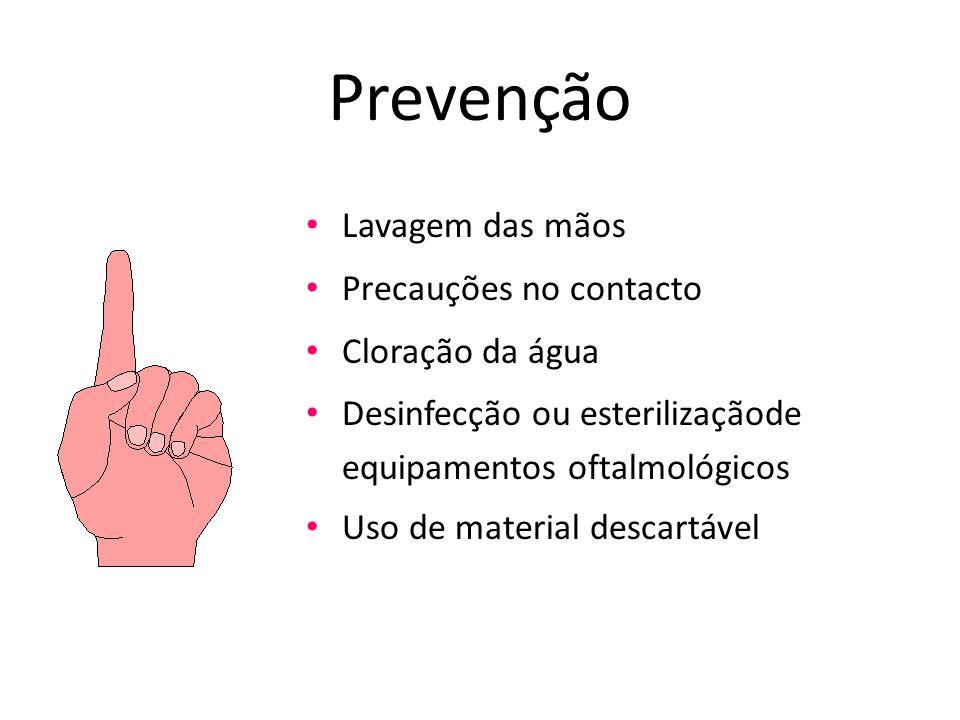 Prevenção Lavagem das mãos Precauções no contacto Cloração da água Desinfecção ou esterilizaçãode equipamentos oftalmológicos Uso de material descartá