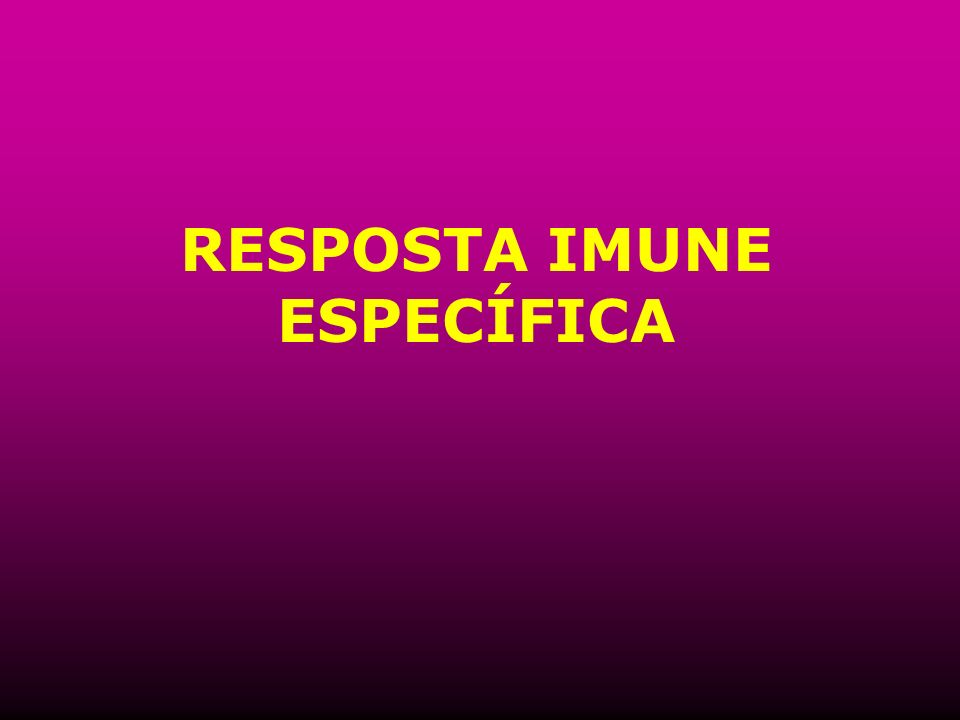 RESPOSTA IMUNE ESPECÍFICA