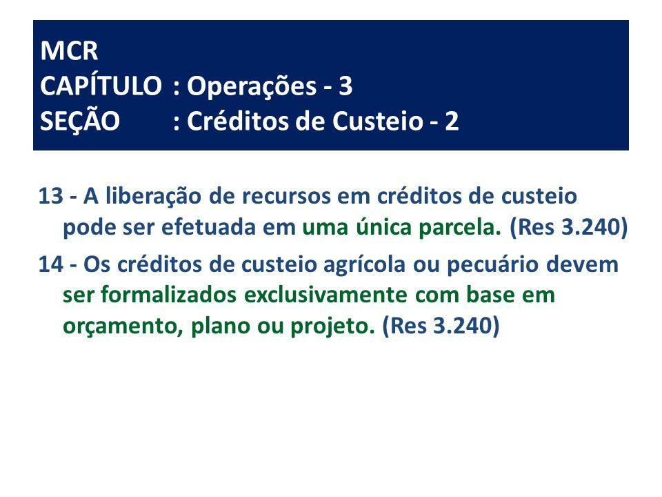 MCR CAPÍTULO: Operações - 3 SEÇÃO: Créditos de Custeio - 2 13 - A liberação de recursos em créditos de custeio pode ser efetuada em uma única parcela.