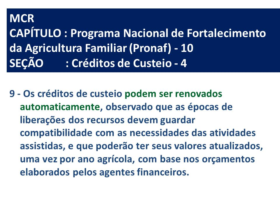 MCR CAPÍTULO : Programa Nacional de Fortalecimento da Agricultura Familiar (Pronaf) - 10 SEÇÃO: Créditos de Custeio - 4 9 - Os créditos de custeio pod
