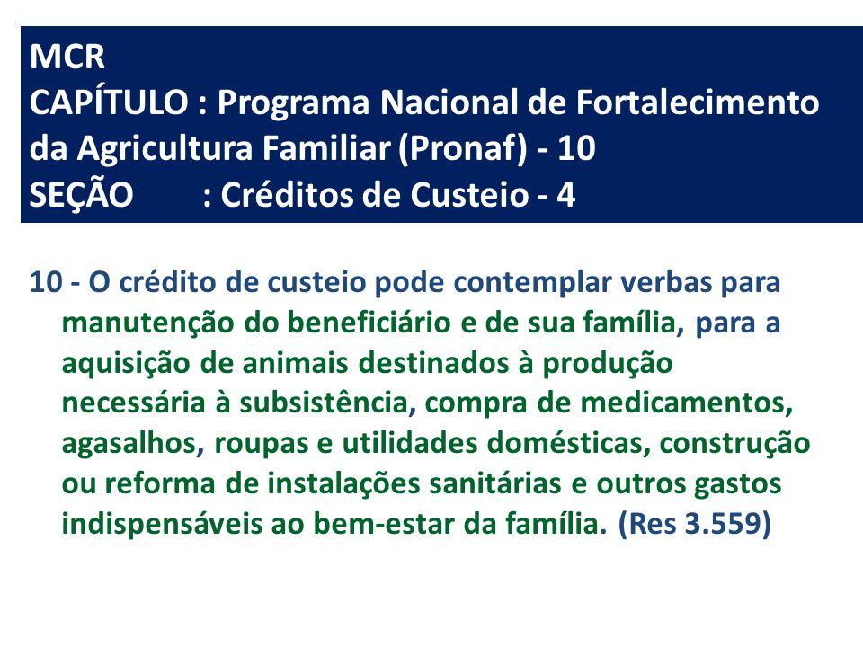 MCR CAPÍTULO : Programa Nacional de Fortalecimento da Agricultura Familiar (Pronaf) - 10 SEÇÃO: Créditos de Custeio - 4 10 - O crédito de custeio pode