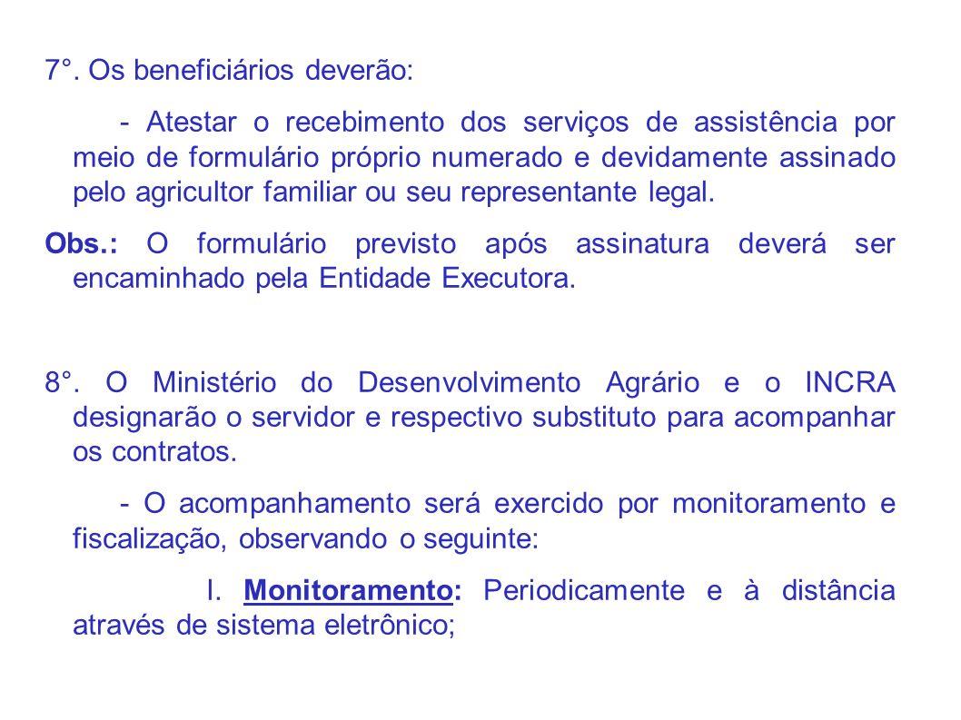 7°. Os beneficiários deverão: - Atestar o recebimento dos serviços de assistência por meio de formulário próprio numerado e devidamente assinado pelo