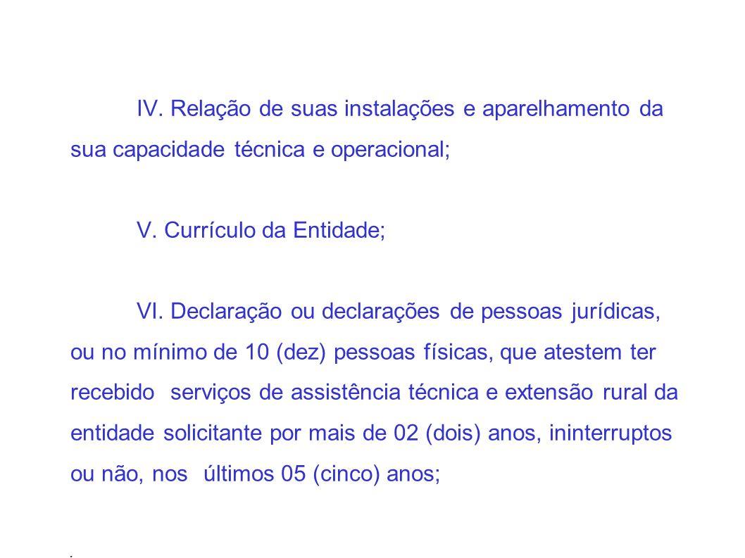 IV. Relação de suas instalações e aparelhamento da sua capacidade técnica e operacional; V.