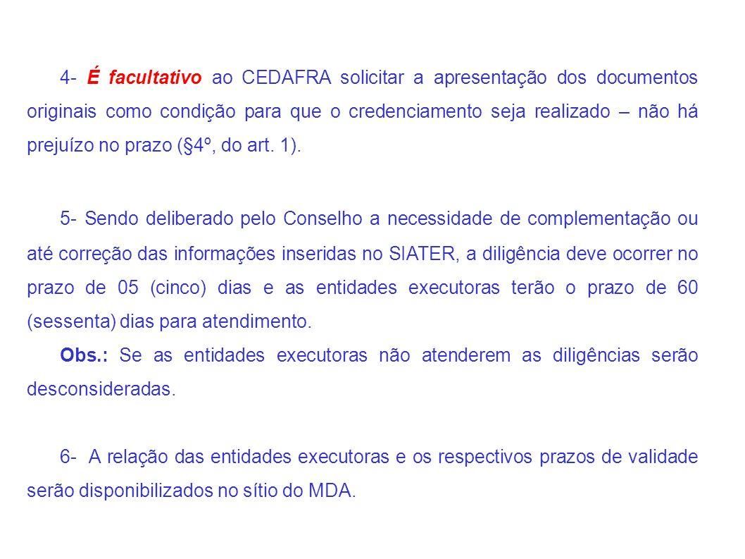 4- É facultativo ao CEDAFRA solicitar a apresentação dos documentos originais como condição para que o credenciamento seja realizado – não há prejuízo no prazo (§4º, do art.